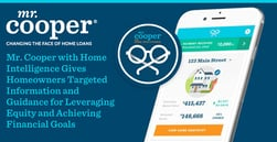 Mr. Cooper with Home Intelligence™ Gives Homeowners Targeted Information and Guidance for Leveraging Equity and Achieving Financial Goals