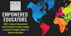 Empowered Educators: NCEE's Study of International School Systems Provides Insights to Guide US Thought Leaders to Improve Education
