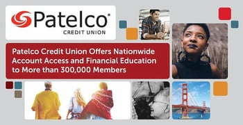 Patelco Credit Union Offers Nationwide Account Access and Financial Education to More than 300,000 Members