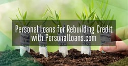 Personal Loans for Rebuilding Credit with PersonalLoans.com