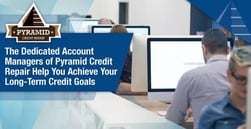 The Dedicated Account Managers of Pyramid Credit Repair Help You Achieve Your Long-Term Credit Goals