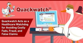 Quackwatch Acts As A Healthcare Watchdog For Avoiding Costly Fads