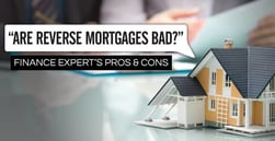"""Are Reverse Mortgages Bad?"" Finance Expert's Pros & Cons"
