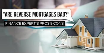 Are Reverse Mortgages Bad Finance Experts Pros Cons