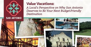 Value Vacations — A Local's Perspective on Why San Antonio Deserves to Be Your Next Budget-Friendly Destination