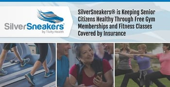 SilverSneakers® is Keeping Senior Citizens Healthy Through Free Gym Memberships and Fitness Classes Covered by Insurance