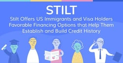 Stilt Offers US Immigrants and Visa Holders Favorable Financing Options that Help Them Establish and Build Credit History