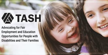 TASH — Advocating for Fair Employment and Education Opportunities for People with Disabilities and Their Families