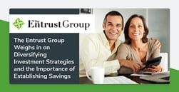 The Entrust Group Weighs in on Diversifying Investment Strategies and the Importance of Establishing Savings