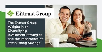 The Entrust Group Weighs In On The Importance Of Establishing Savings