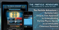 The Particle Adventure — Berkeley Lab's Unique, Free Approach to Understanding Particle Physics Serves as an Invaluable Classroom Resource