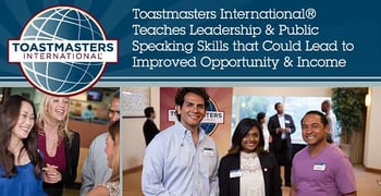 Toastmasters International® Teaches Leadership & Public Speaking Skills that Could Lead to Improved Opportunity & Income