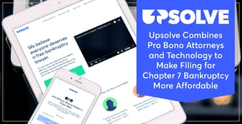 Upsolve Combines Pro Bono Attorneys and Technology to Make Filing for Chapter 7 Bankruptcy More Affordable