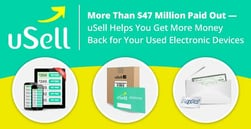 More Than $47 Million Paid Out — uSell Helps You Get More Money Back for Your Used Electronic Devices