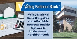 Valley National Bank® Brings Fair and Affordable Homeownership Options to Underserved Neighborhoods