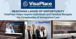 Reaching Lands of Opportunity — VisaPlace Helps Hopeful Individuals and Families Navigate the Complexities of Immigration Law