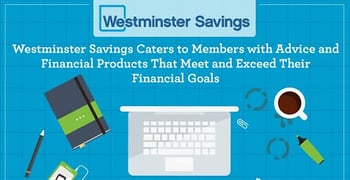 Westminster Savings Caters to Members with Advice and Financial Products That Meet and Exceed Their Financial Goals