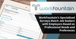 WorkFountain's Specialized Surveys Match Job Seekers with Employers Based on Professional Needs and Preferences