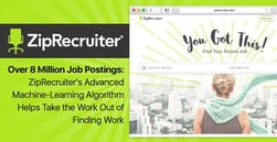 Over 8 Million Job Postings: ZipRecruiter's Advanced Machine-Learning Algorithm Helps Take the Work Out of Finding Work