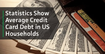 2017 Statistics Show Average Credit Card Debt Rising in American Households