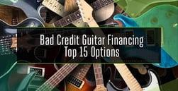 Bad Credit Guitar Financing (Top 15 Options)