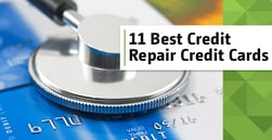"11 Best ""Credit Repair"" Credit Cards (Learn to Rebuild Your Credit Score)"