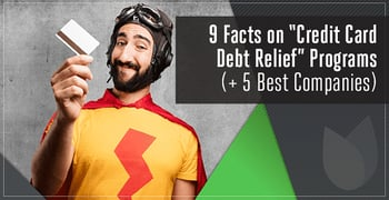 "9 Facts on ""Credit Card Debt Relief"" Programs & the 5 Best Companies"
