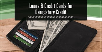 Loans And Credit Cards For Derogatory Credit