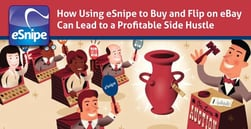How Using eSnipe to Buy and Flip on eBay Can Lead to a Profitable Side Hustle