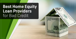 3 Best Providers of Home Equity Loans for Bad Credit