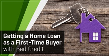 First Time Home Buyer Bad Credit