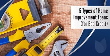 5 Types of Home Improvement Loans for Bad Credit