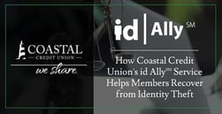 How Coastal Credit Union's id Ally℠ Service Helps Members Recover from Identity Theft