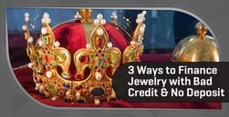 3 Ways of Jewelry Financing for Bad Credit with No Down Payment