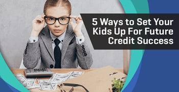 Ways To Set Your Kids Up For Future Credit Success