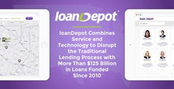 loanDepot Combines Service and Technology to Disrupt the Traditional Lending Process with More Than $125 Billion in Loans Funded Since 2010