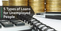 5 Types of Loans for Unemployed People (Short & Long-Term Options)