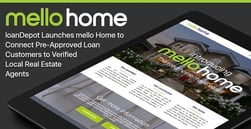 loanDepot Launches mello Home to Connect Pre-Approved Loan Customers to Verified Local Real Estate Agents