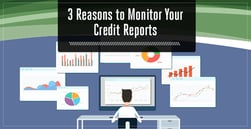 3 Reasons Why it's Important to Monitor Your Credit Report