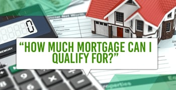 How Much Mortgage Can I Qualify For