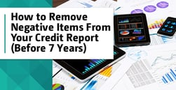 How to Remove Negative Items from Your Credit Report Before 7 Years