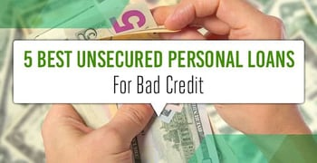 5 Best Unsecured Personal Loans (Bad, Poor, No Credit)