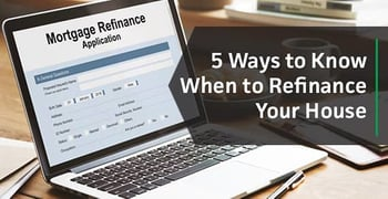 5 Ways to Know When to Refinance Your House