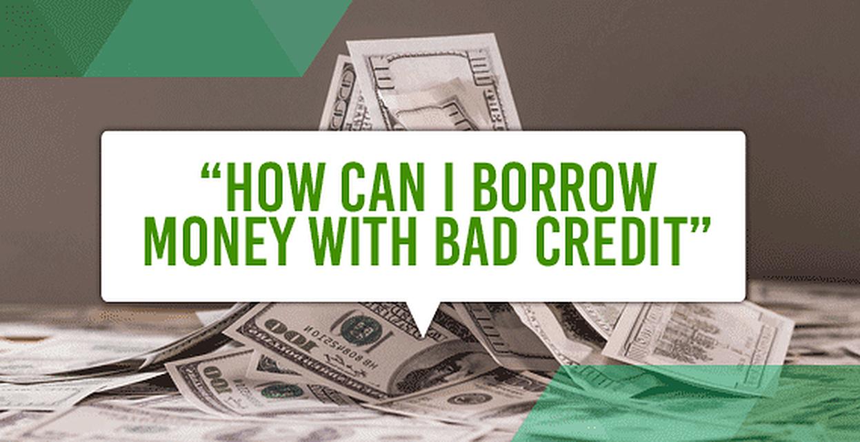 "Bad Credit Loan >> ""How Can I Borrow Money with Bad Credit?"""