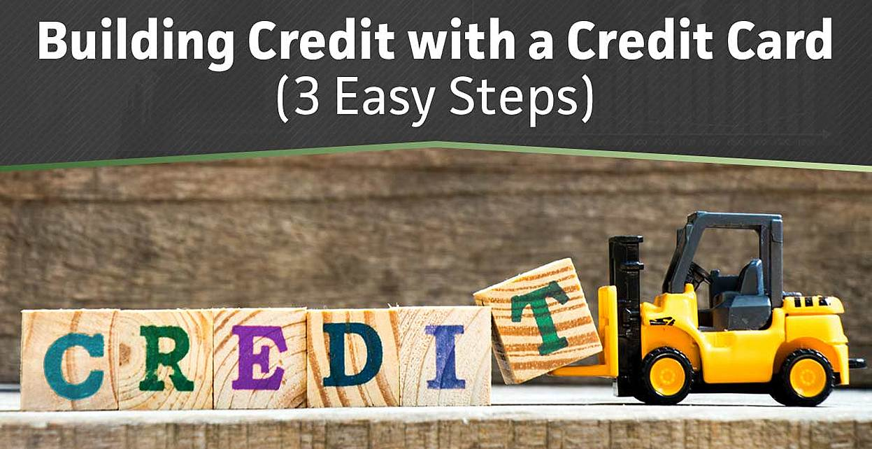 3 Easy Steps — How to Build Credit with a Credit Card