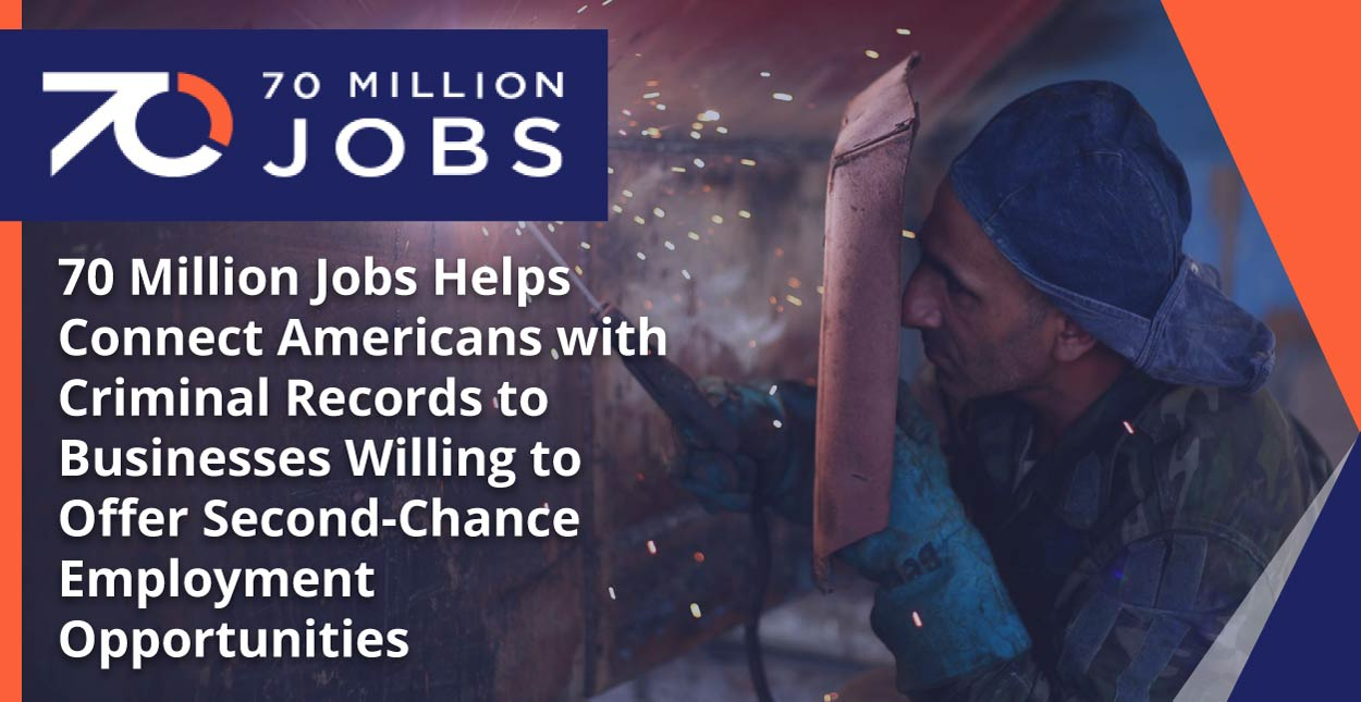 70 Million Jobs Helps Connect Americans with Criminal Records to Businesses Willing to Offer Second-Chance Employment Opportunities