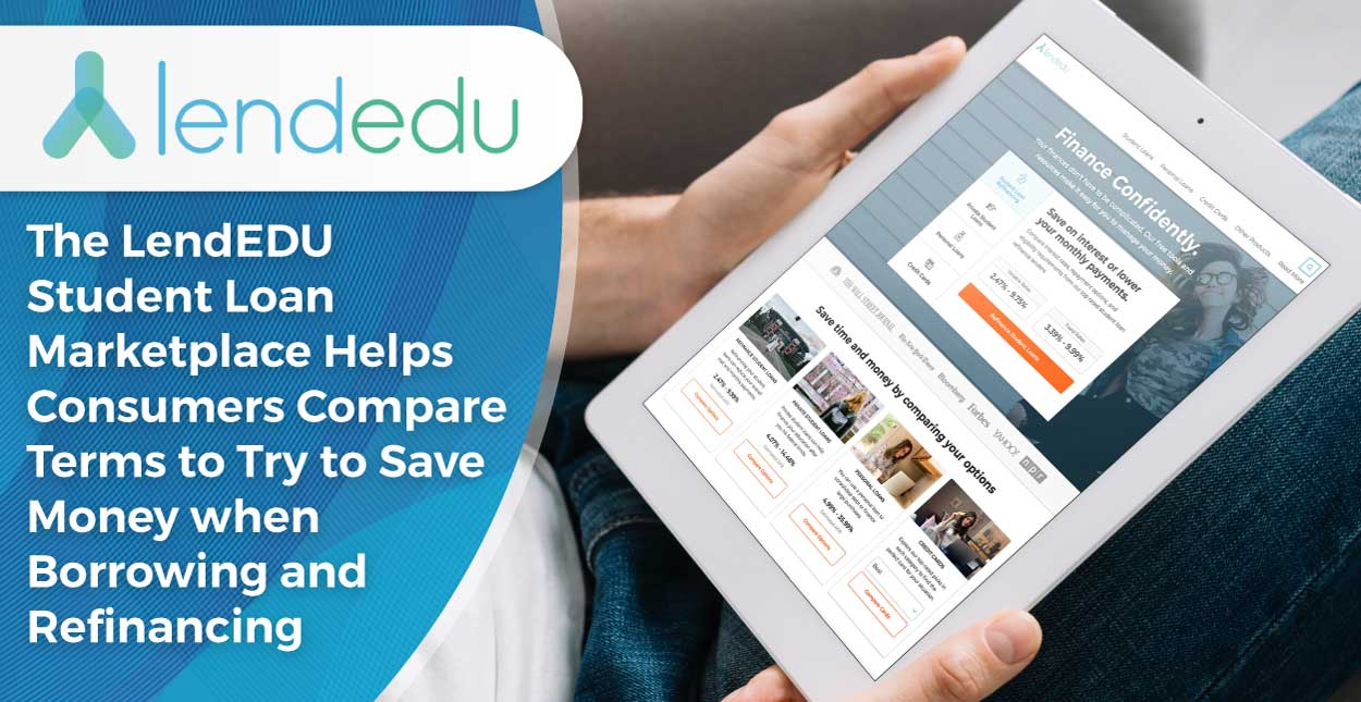 The LendEDU Student Loan Marketplace Helps Consumers Compare Terms to Try to Save Money when Borrowing and Refinancing