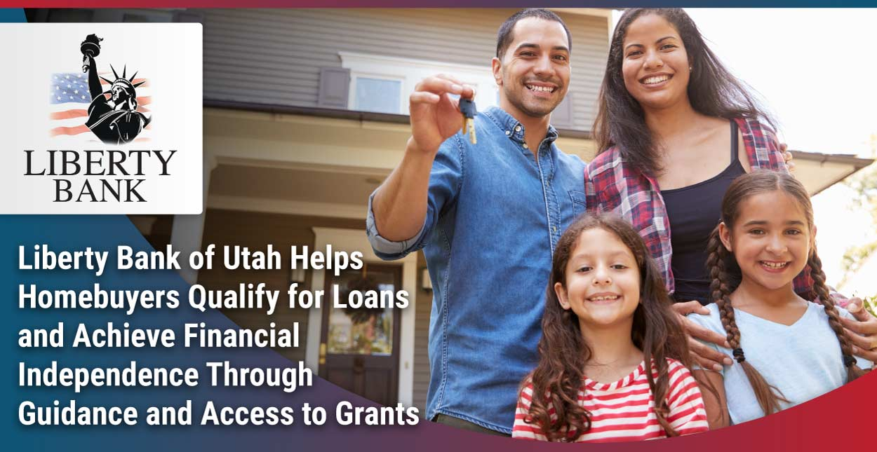 Liberty Bank of Utah Helps Homebuyers Qualify for Loans and Achieve Financial Independence Through Guidance and Access to Grants