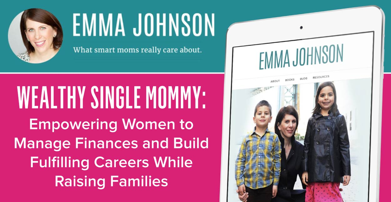 Wealthy Single Mommy: Empowering Women to Manage Finances and Build Fulfilling Careers While Raising Families