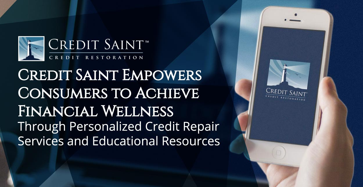 Credit Saint Empowers Consumers to Achieve Financial Wellness Through Personalized Credit Repair